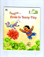 Imagine... Ernie Is Teeny-Tiny (Sesame Street Imagine Book) 0307131319 Book Cover
