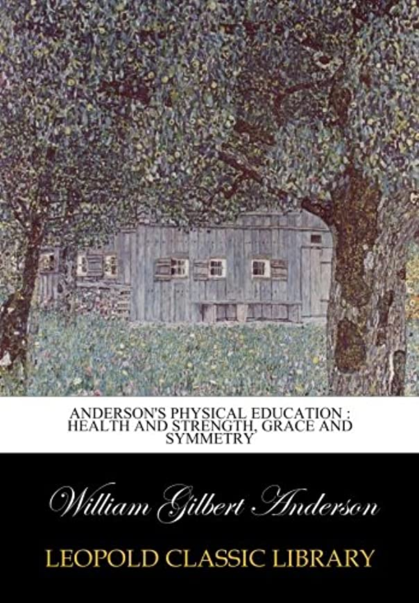 予知減衰全滅させるAnderson's physical education : health and strength, grace and symmetry