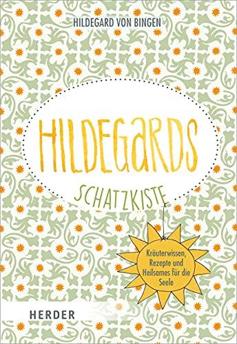 Hildegards Schatzkiste: Kräuterwissen, Rezepte und Heilsames für die Seele
