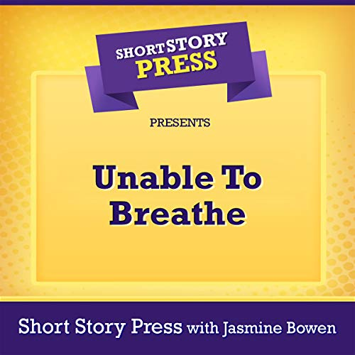 Short Story Press Presents Unable to Breathe audiobook cover art