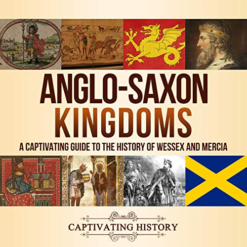 Anglo-Saxon Kingdoms Audiobook By Captivating History cover art