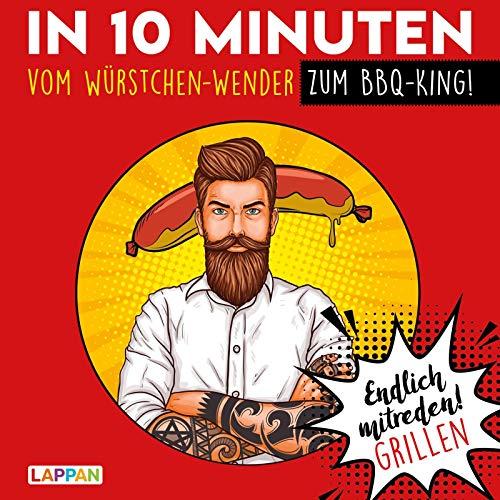 Endlich mitreden!: In 10 Minuten vom Würstchen-Wender zum BBQ-King