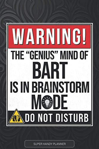Bart: Warning The Genius Mind Of Bart Is In Brainstorm Mode - Bart Name Custom Gift Planner Calendar Notebook Journal