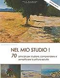 Nel mio studio!: 70 principi per studiare, comprendere e semplificare la pittura ad olio