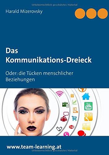 Das Kommunikations-Dreieck: Oder: die Tücken menschlicher Beziehungen (Ratgeber für Lernwillige)