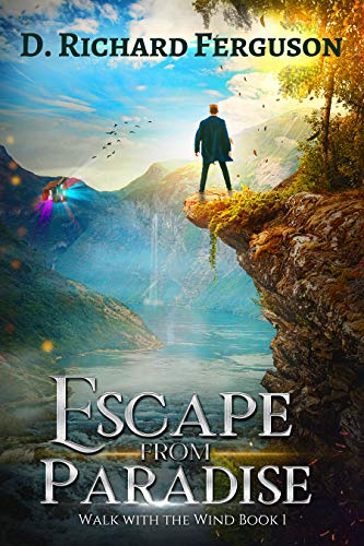 Escape from Paradise : A Christian Adventure Novel (Walk with the Wind Series Book 1) by [D. Richard  Ferguson]