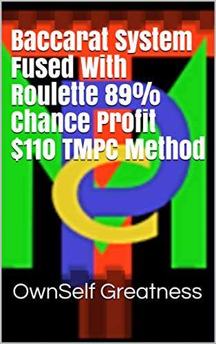 Baccarat System Fused With Roulette 89% Chance Profit $110 TMPC Method (English Edition)