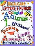 Ricalcare Lettere e Numeri; Impariamo a Scrivere e Colorare, Lettere, Numeri, Linee e Forme. Et 3+: Un libro d'attivita per bambini in eta ... Numeri da Tracciare 5 In 1 (Italian Edition)