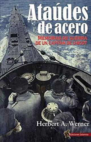 Ataúdes De Acero: Memorias de guerra de un Capitán de U-Boot