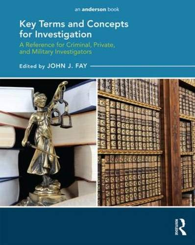 Key Terms and Concepts for Investigation: A Reference for Criminal, Private, and Military Investigators