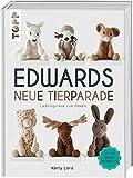 Edwards neue Tierparade: Lieblingstiere zum Häkeln. Mit 50 neuen Modellen