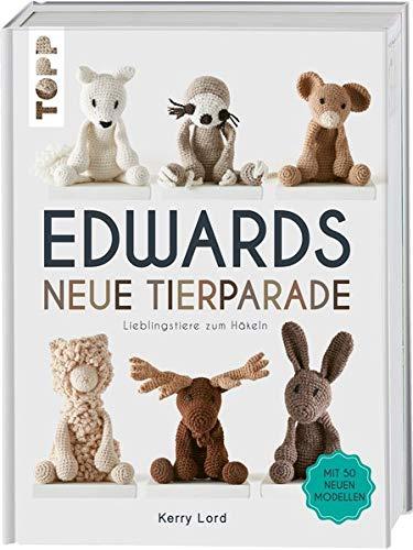 Edwards neue Tierparade: Lieblingstiere zum Häkeln. Mit 50 neuen Modellen: Lieblingstiere zum Hkeln. Mit 50 neuen Modellen