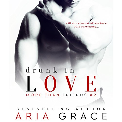 Drunk in Love: More than Friends, Book 2 cover art