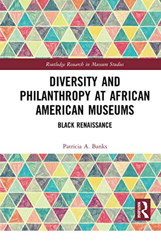 Compare Textbook Prices for Diversity and Philanthropy at African American Museums Routledge Research in Museum Studies 1 Edition ISBN 9780367730093 by Banks, Patricia A.