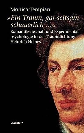 »Ein Traum, gar seltsam schauerlich...« Romantikerbschaft und Experimentalpsychologie in der Traumdichtung Heinrich Heines