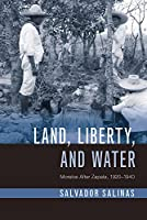 Land, Liberty, and Water: Morelos After Zapata, 1920–1940 (Latin American Landscapes)