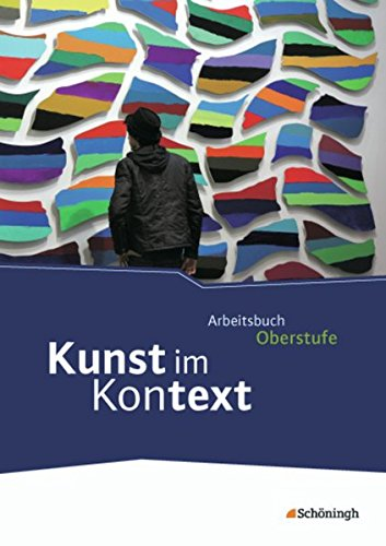 Kunst im Kontext: Schülerband: Arbeitsbuch für den Kunstunterricht in der gymnasialen Oberstufe / Schülerband (Kunst im Kontext: Arbeitsbuch für den Kunstunterricht in der gymnasialen Oberstufe)