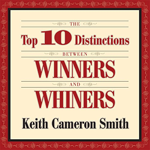The Top 10 Distinctions Between Winners and Whiners audiobook cover art