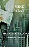 THE CONDO CROOK: A Tale of Unjust Enrichment (English Edition)