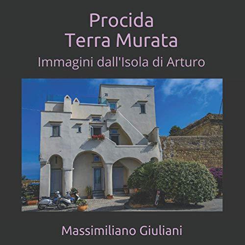 Procida - Terra Murata: Immagini dall'Isola di Arturo