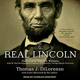 The Real Lincoln     A New Look at Abraham Lincoln, His Agenda, and an Unnecessary War              By:                                                                                                                                 Thomas J. Dilorenzo                               Narrated by:                                                                                                                                 Charles Constant                      Length: 8 hrs and 32 mins     170 ratings     Overall 4.4