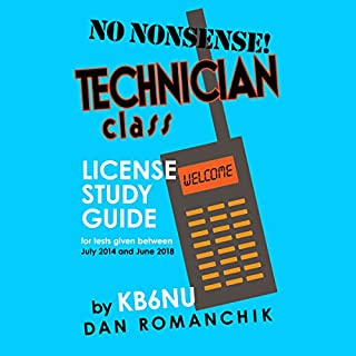 No-Nonsense Technician Class License Study Guide     For Tests Given Between July 2014 and June 2018              By:                                                                                                                                 Dan Romanchik KB6NU                               Narrated by:                                                                                                                                 Dan Romanchik KB6NU                      Length: 2 hrs and 13 mins     41 ratings     Overall 4.3
