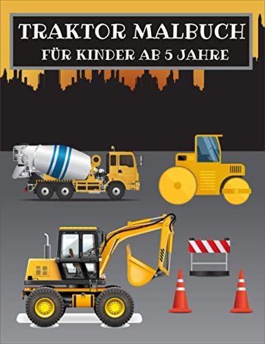 TRAKTOR MALBUCH FÜR KINDER AB 5 JAHRE: 60 Baufahrzeuge Großes Malbuch mit Baggern, Kränen, Muldenkippern, Zement-LKWs und Dampfwalzen