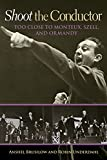 Image of Shoot the Conductor: Too Close to Monteux, Szell, and Ormandy (Volume 7) (Mayborn Literary Nonfiction Series)