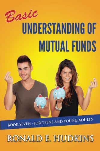 Basic Understanding of Mutual Funds: Book 7 For Teens and Young Adults