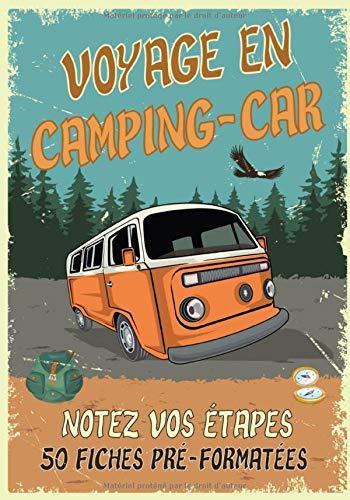 Voyage en camping-car: Carnet de voyage en camping-car   Votre journal de bord pour noter vos itinéraires, étapes et toutes les informations ... voyage avec 50 fiches pré-formatées à remplir