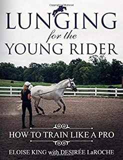Lunging for the Young Rider: How to Train Like a Pro (Eloise King Horse Books)