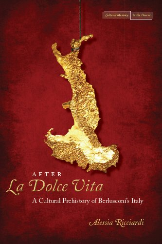 After <I>La Dolce Vita</I>: A Cultural Prehistory of Berlusconi's Italy (Cultural Memory in the Present) (English Edition)