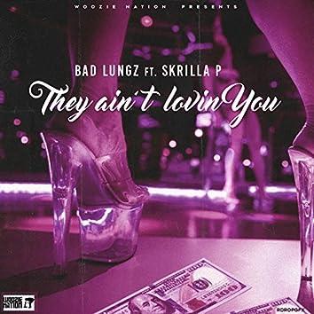 They Ain't Lovin You (feat. Skrilla P)
