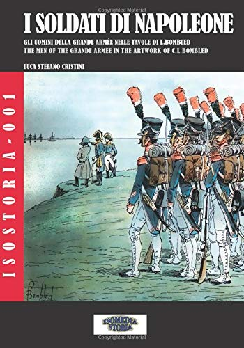 I soldati di Napoleone: Gli uomini della grande armée nelle tavole di L.Bombled - The men of the grande armée in the artwork of C.L.Bombled