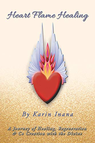 Heart Flame Healing: A Journey of Healing, Regeneration & Co Creation with the Divine