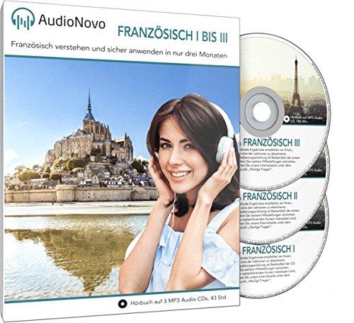 AudioNovo Französisch I–III für Anfänger und Fortgeschrittene: In nur 3 Monaten schnell und einfach Französisch lernen für Erwachsene (Audio-Sprachkurs 44Std; iOS und Android App inklusive)