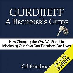 Gurdjieff, A Beginner's Guide