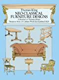 """Neo-Classical Furniture Designs: A Reprint of Thomas King's """"Modern Style of Cabinet Work Exemplified,"""" 1829 (English Edition)"""