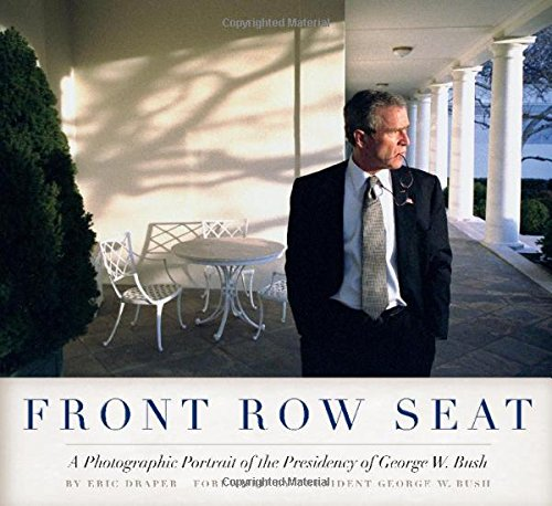 Download Front Row Seat: A Photographic Portrait of the Presidency of George W. Bush (Focus on American History Series) 0292745478