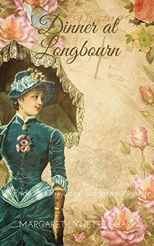 Dinner at Longbourn: A 'Pride and Prejudice' Variation Vignette by [Margaret Lynette Sharp]