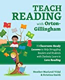 Teach Reading with Orton-Gillingham: 72 Classroom-Ready Lessons to Help Struggling Readers and Students with Dyslexia Learn to Love Reading (Books for Teachers)