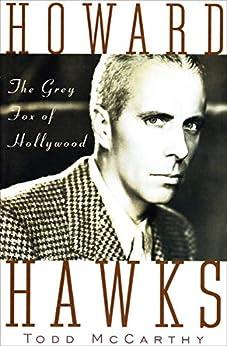 Howard Hawks: The Grey Fox of Hollywood by [Todd McCarthy]