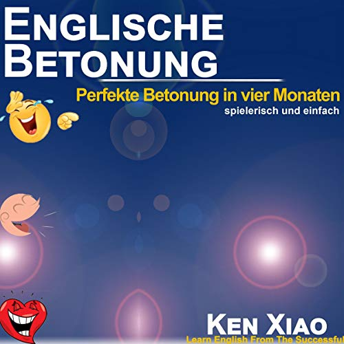 Englische Betonung [English Accent]     Perfekte Betonung in vier Monaten, spielerisch und einfach [Perfect Accent in Four Months, Fun and Easy]              By:                                                                                                                                 Ken Xiao                               Narrated by:                                                                                                                                 Ken Xiao,                                                                                        Mera Mayde                      Length: 6 hrs and 52 mins     Not rated yet     Overall 0.0