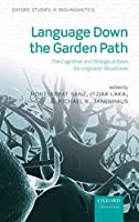 Language Down the Garden Path: The Cognitive and Biological Basis of Linguistic Structures (Oxford Studies in Biolinguistics)