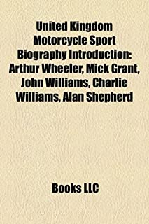 United Kingdom Motorcycle Sport Biography Introduction: Arthur Wheeler, Mick Grant, John Williams, Charlie Williams, Alan ...