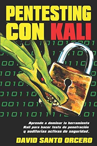 Pentesting con Kali: Aprende a dominar la herramienta Kali de pentesting, hacking y auditorías activas de seguridad.