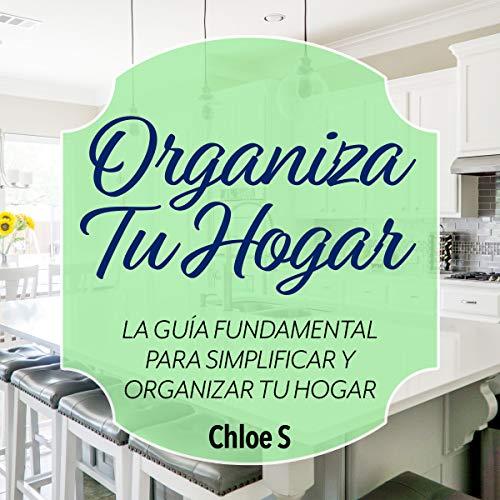 Diseño de la portada del título Organiza Tu Hogar: La Guía Fundamental Para Simplificar y Organizar tu Hogar