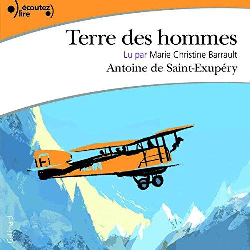 Terre des hommes                   De :                                                                                                                                 Antoine de Saint-Exupéry                               Lu par :                                                                                                                                 Marie-Christine Barrault                      Durée : 5 h et 6 min     34 notations     Global 4,7