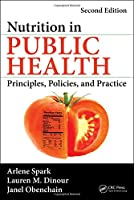 Nutrition in Public Health: Principles, Policies, and Practice, Second Edition
