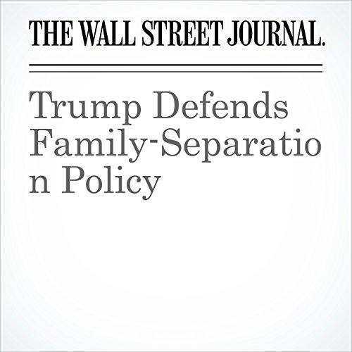 Trump Defends Family-Separation Policy copertina